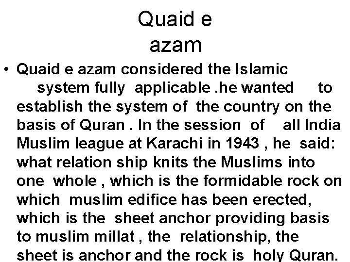 Quaid e azam • Quaid e azam considered the Islamic system fully applicable. he