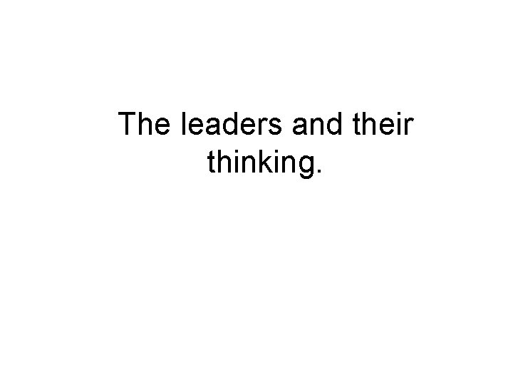 The leaders and their thinking.