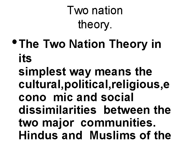 Two nation theory. • The Two Nation Theory in its simplest way means the