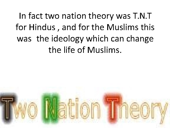 In fact two nation theory was T. N. T for Hindus , and for