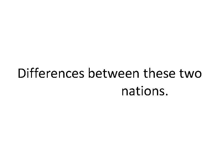 Differences between these two nations.