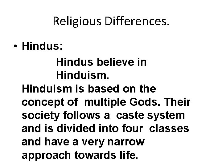 Religious Differences. • Hindus: Hindus believe in Hinduism is based on the concept of