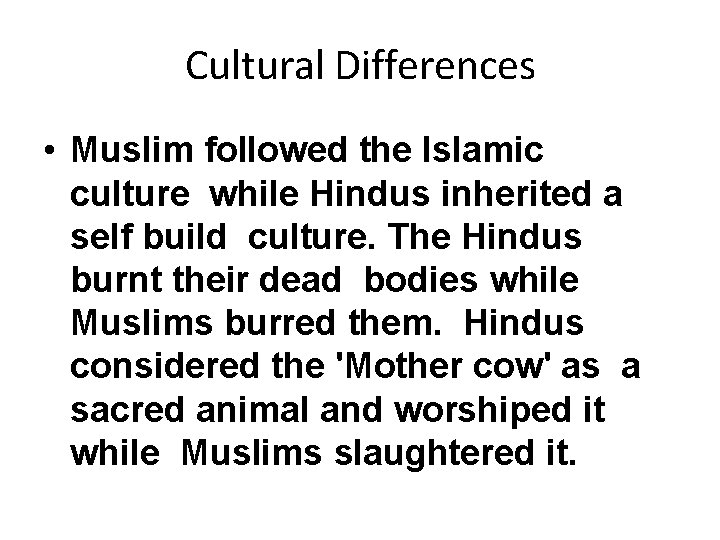 Cultural Differences • Muslim followed the Islamic culture while Hindus inherited a self build