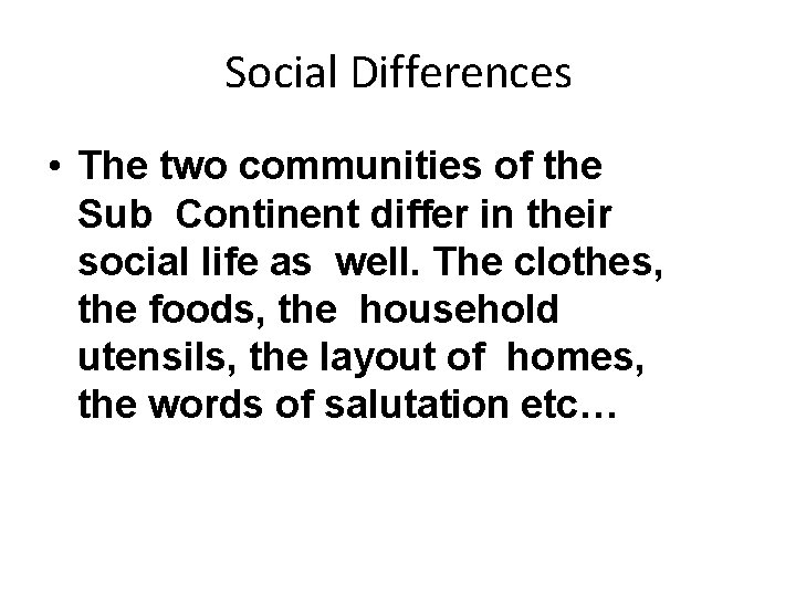 Social Differences • The two communities of the Sub Continent differ in their social