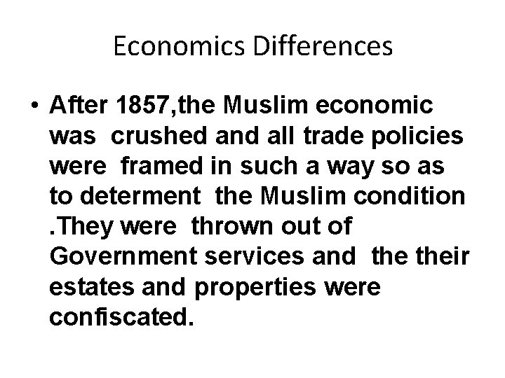 Economics Differences • After 1857, the Muslim economic was crushed and all trade policies