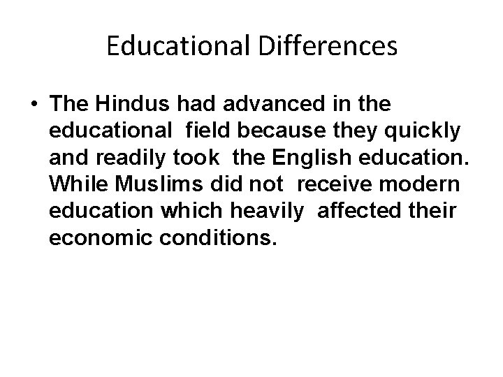 Educational Differences • The Hindus had advanced in the educational field because they quickly