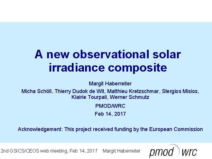 A new observational solar irradiance composite Margit Haberreiter Micha Schöll, Thierry Dudok de Wit,