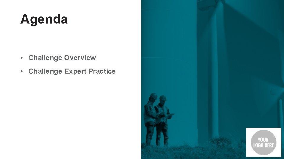 Agenda • Challenge Overview • Challenge Expert Practice