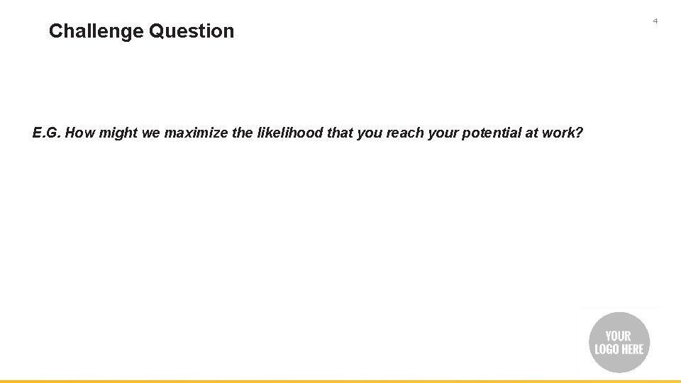 Challenge Question E. G. How might we maximize the likelihood that you reach your