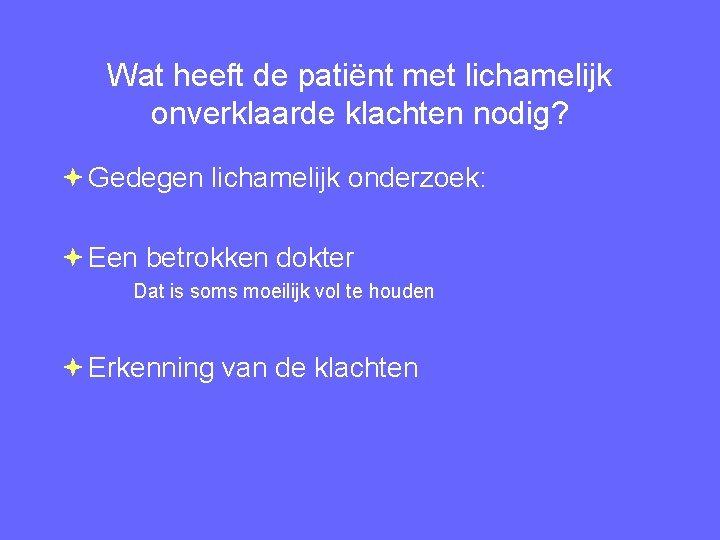 Wat heeft de patiënt met lichamelijk onverklaarde klachten nodig? Gedegen lichamelijk onderzoek: Een betrokken