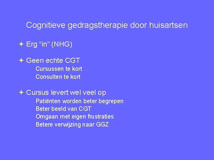"""Cognitieve gedragstherapie door huisartsen Erg """"in"""" (NHG) Geen echte CGT Cursussen te kort Consulten"""