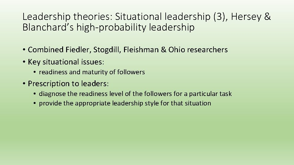 Leadership theories: Situational leadership (3), Hersey & Blanchard's high-probability leadership • Combined Fiedler, Stogdill,