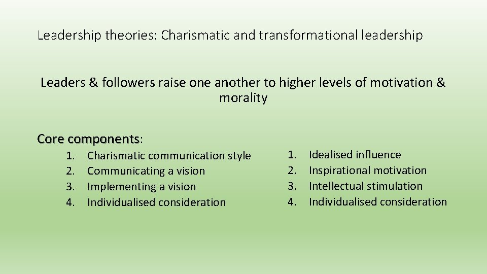 Leadership theories: Charismatic and transformational leadership Leaders & followers raise one another to higher