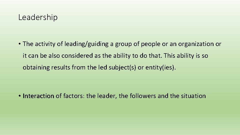 Leadership • The activity of leading/guiding a group of people or an organization or