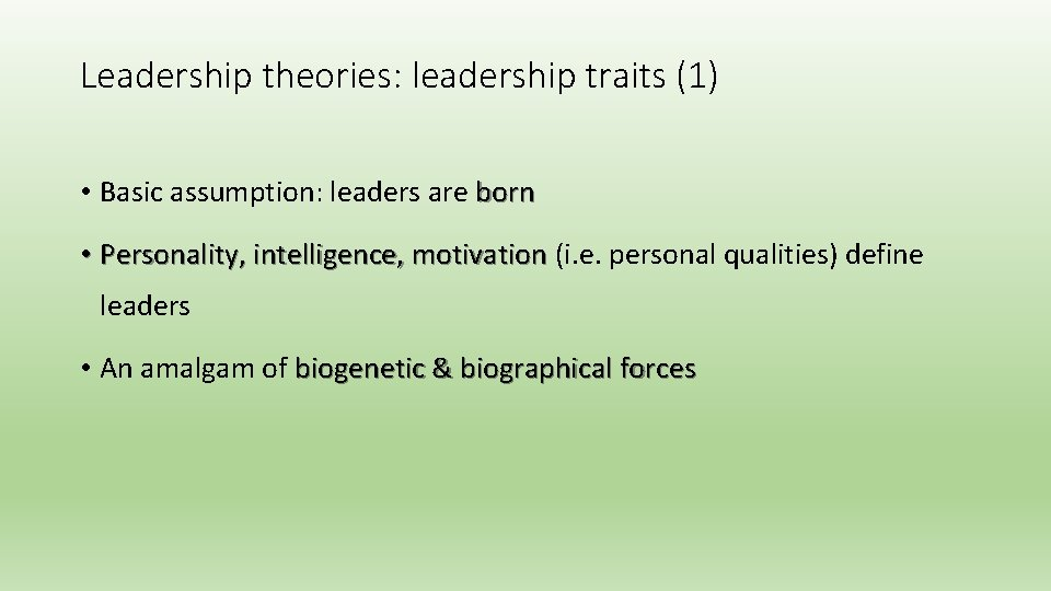 Leadership theories: leadership traits (1) • Basic assumption: leaders are born • Personality, intelligence,