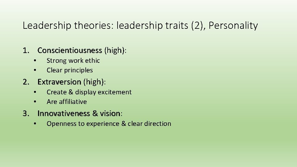 Leadership theories: leadership traits (2), Personality 1. Conscientiousness (high): • • Strong work ethic
