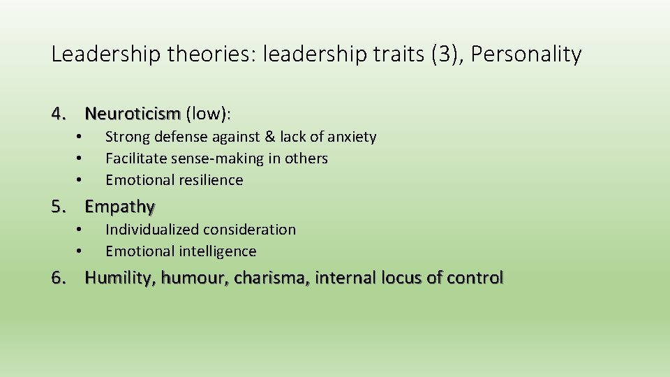 Leadership theories: leadership traits (3), Personality 4. Neuroticism (low): • • • Strong defense