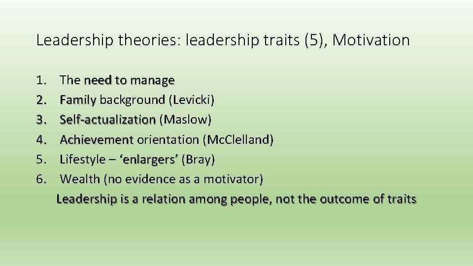 Leadership theories: leadership traits (5), Motivation 1. 2. 3. 4. 5. 6. The need