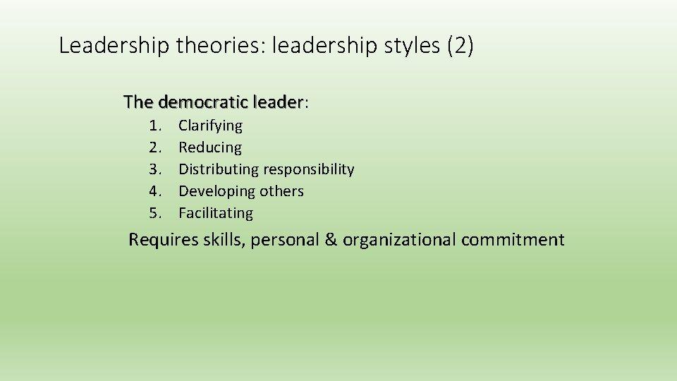 Leadership theories: leadership styles (2) The democratic leader: leader 1. 2. 3. 4. 5.
