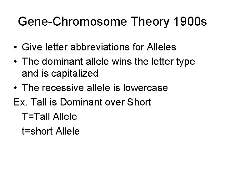 Gene-Chromosome Theory 1900 s • Give letter abbreviations for Alleles • The dominant allele
