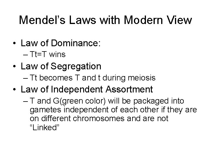 Mendel's Laws with Modern View • Law of Dominance: – Tt=T wins • Law