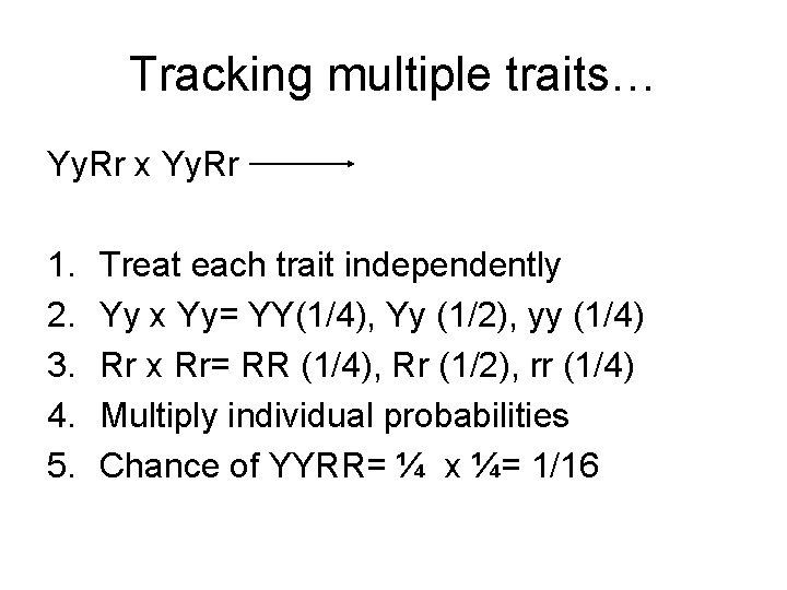 Tracking multiple traits… Yy. Rr x Yy. Rr 1. 2. 3. 4. 5. Treat