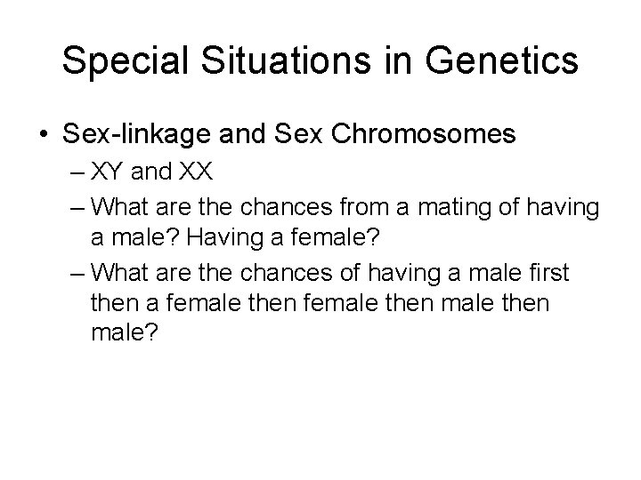 Special Situations in Genetics • Sex-linkage and Sex Chromosomes – XY and XX –