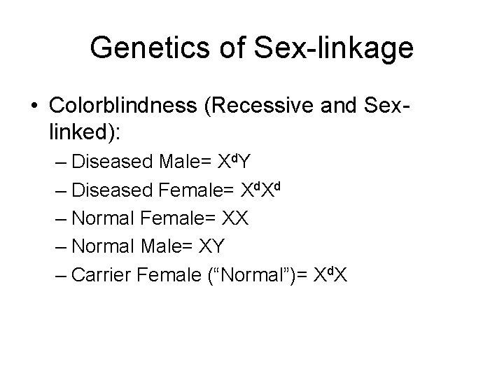 Genetics of Sex-linkage • Colorblindness (Recessive and Sexlinked): – Diseased Male= Xd. Y –