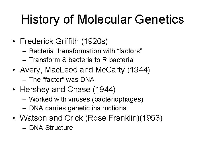 """History of Molecular Genetics • Frederick Griffith (1920 s) – Bacterial transformation with """"factors"""""""