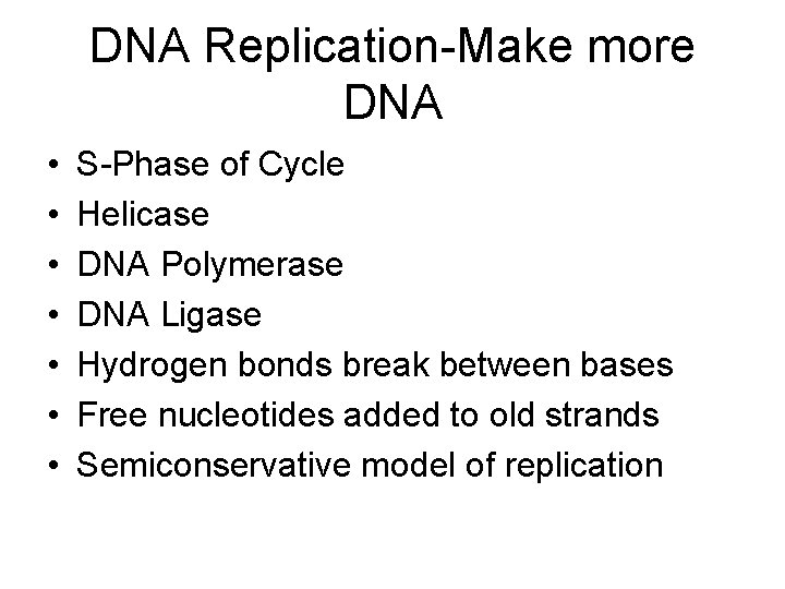DNA Replication-Make more DNA • • S-Phase of Cycle Helicase DNA Polymerase DNA Ligase
