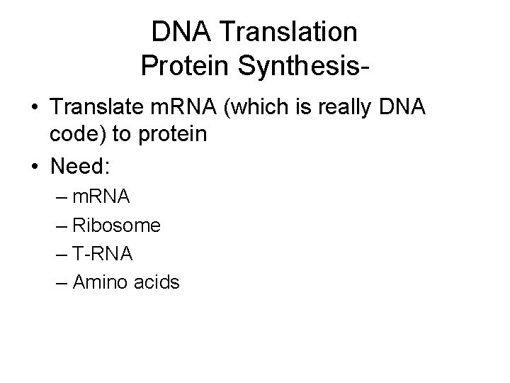 DNA Translation Protein Synthesis • Translate m. RNA (which is really DNA code) to