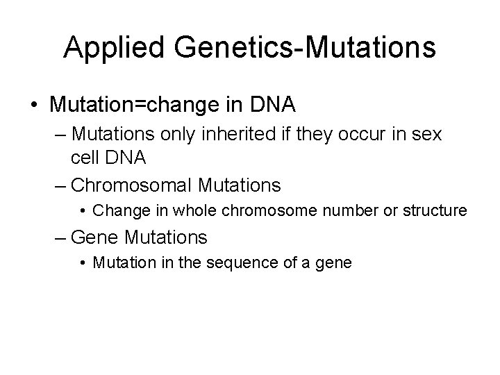 Applied Genetics-Mutations • Mutation=change in DNA – Mutations only inherited if they occur in