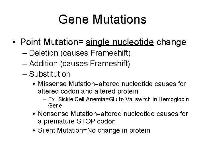 Gene Mutations • Point Mutation= single nucleotide change – Deletion (causes Frameshift) – Addition