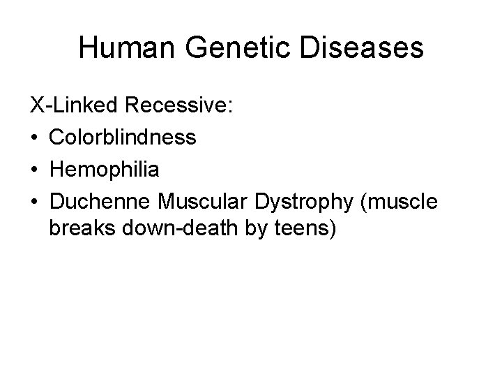Human Genetic Diseases X-Linked Recessive: • Colorblindness • Hemophilia • Duchenne Muscular Dystrophy (muscle