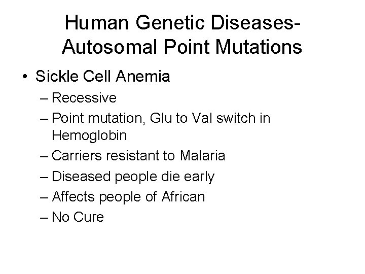 Human Genetic Diseases. Autosomal Point Mutations • Sickle Cell Anemia – Recessive – Point