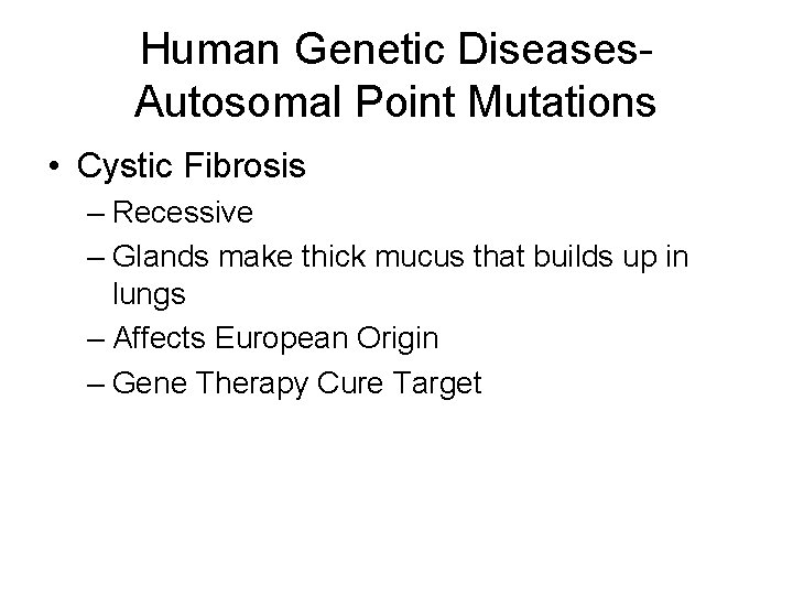 Human Genetic Diseases. Autosomal Point Mutations • Cystic Fibrosis – Recessive – Glands make