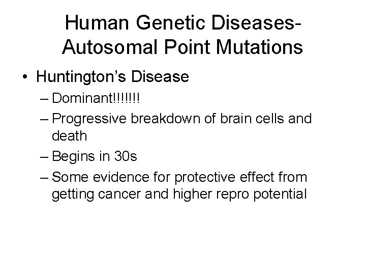 Human Genetic Diseases. Autosomal Point Mutations • Huntington's Disease – Dominant!!!!!!! – Progressive breakdown