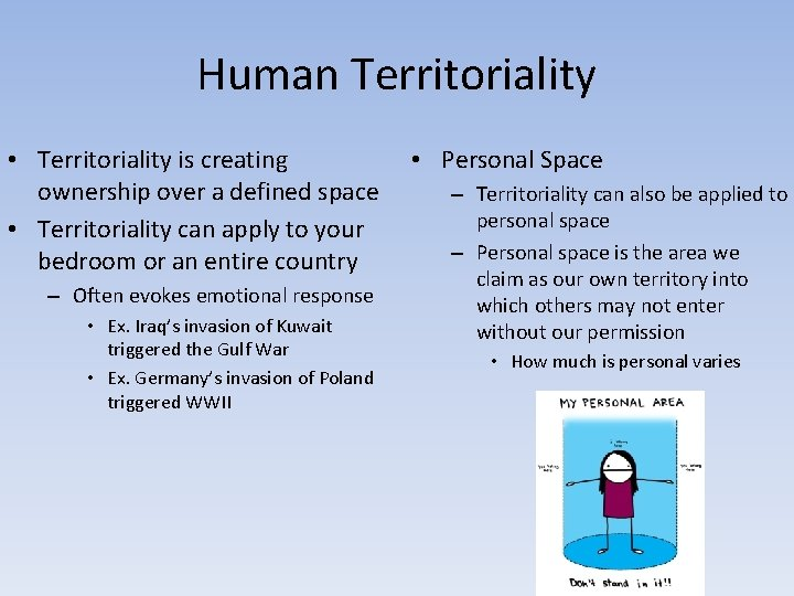 Human Territoriality • Territoriality is creating ownership over a defined space • Territoriality can