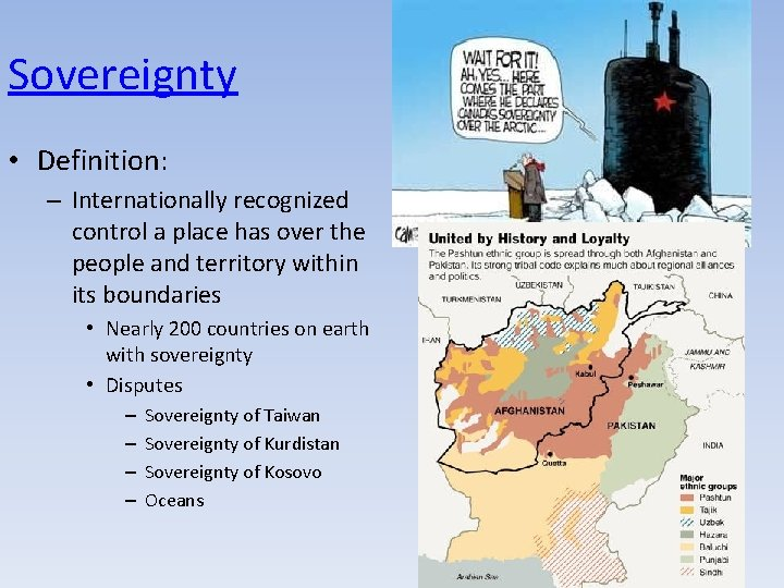 Sovereignty • Definition: – Internationally recognized control a place has over the people and