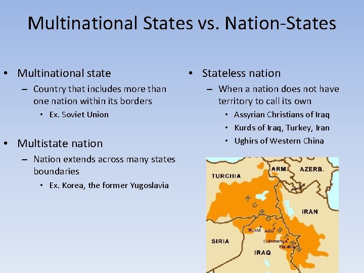 Multinational States vs. Nation-States • Multinational state – Country that includes more than one