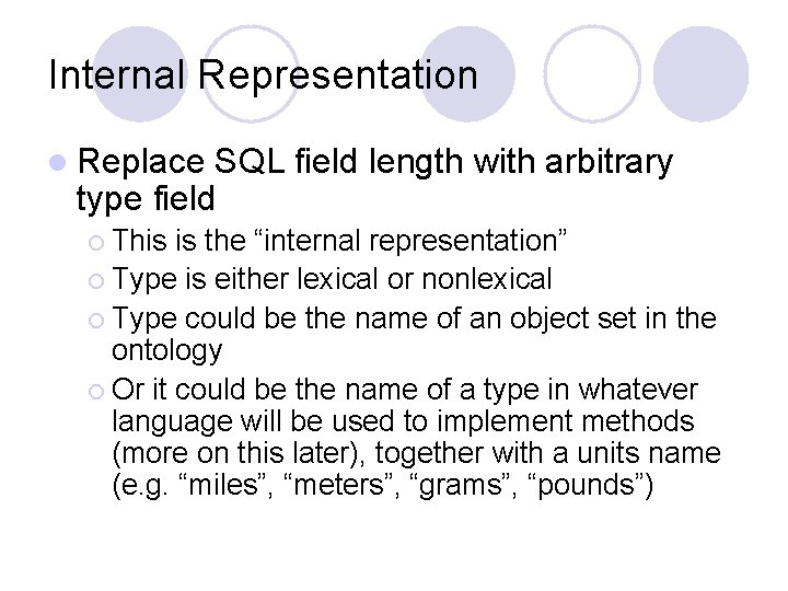 Internal Representation l Replace SQL field length with arbitrary type field ¡ This is