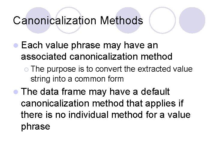 Canonicalization Methods l Each value phrase may have an associated canonicalization method ¡ The