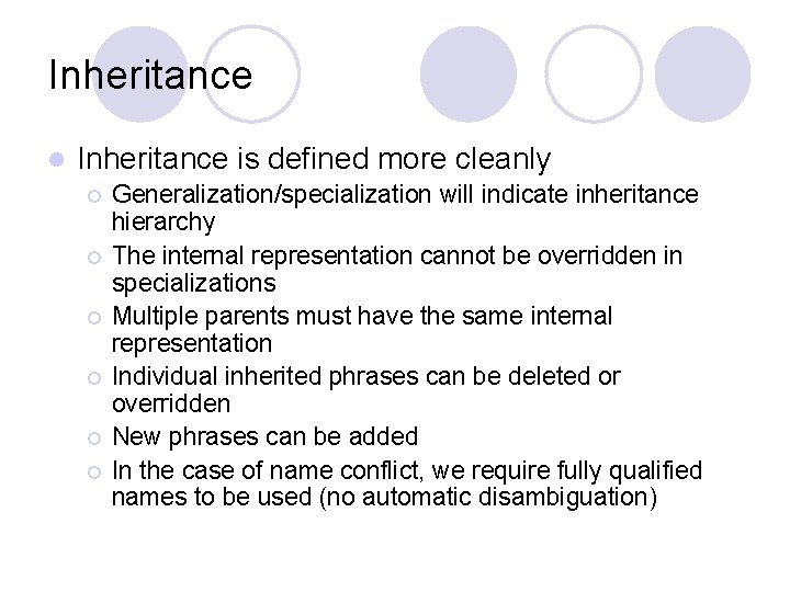 Inheritance l Inheritance is defined more cleanly ¡ ¡ ¡ Generalization/specialization will indicate inheritance
