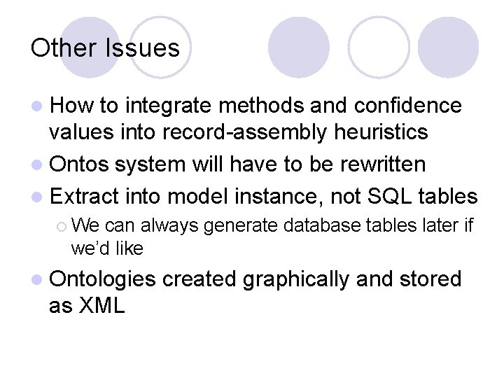 Other Issues l How to integrate methods and confidence values into record-assembly heuristics l