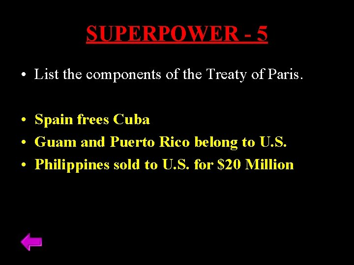 SUPERPOWER - 5 • List the components of the Treaty of Paris. • Spain