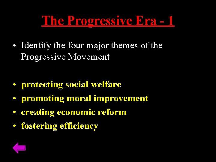 The Progressive Era - 1 • Identify the four major themes of the Progressive