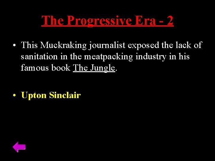 The Progressive Era - 2 • This Muckraking journalist exposed the lack of sanitation