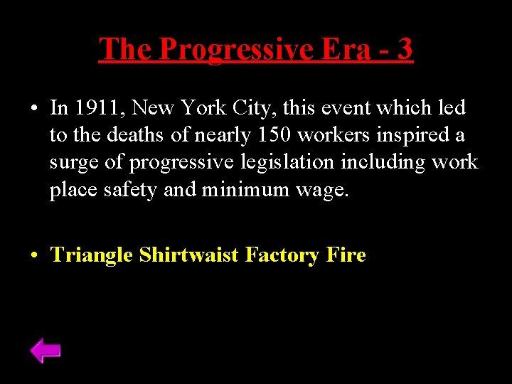 The Progressive Era - 3 • In 1911, New York City, this event which