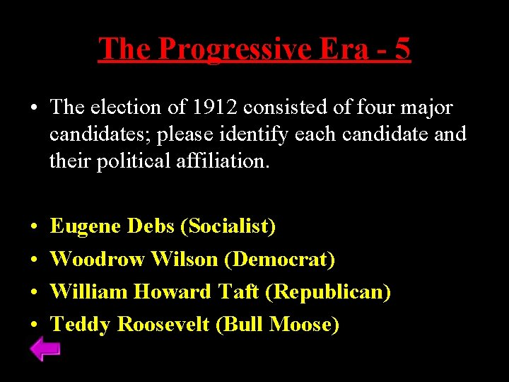 The Progressive Era - 5 • The election of 1912 consisted of four major