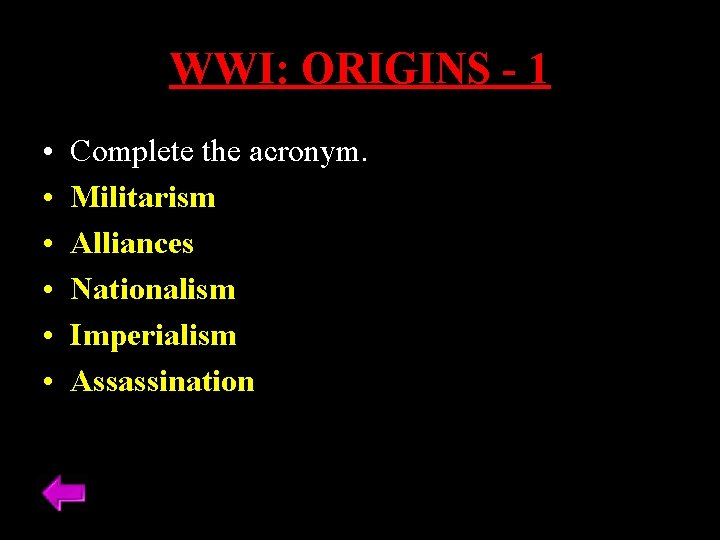 WWI: ORIGINS - 1 • • • Complete the acronym. Militarism Alliances Nationalism Imperialism